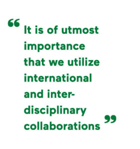 It is of utmost importance that we utilize international and inter-disciplinary collaborations