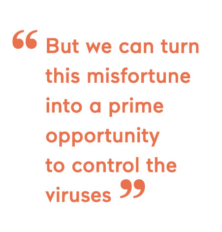 But we can turn  this misfortune  into a prime  opportunity  to control the  viruses